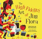 The High Fidelity Art of Jim Flora : Embroidered Inspirations, Ideas, and Projects - Irwin Chusid