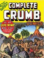 The Complete Crumb Comics : Cave Wimp Vol. 17 - Robert R Crumb