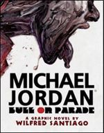 Michael Jordan : Bull on Parade - Wilfred Santiago