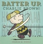 Batter Up, Charlie Brown! - Charles M Schulz