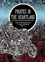 Pirates in the Heartland : the Mythology of S. Clay Wilson: Vol. 1