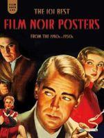 Film Noir 101 : The 101 Best Film Noir Posters from the 1940s-1950s - Mark Fertig