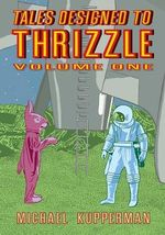 Tales Designed to Thrizzle : Vol. 1 - Michael Kupperman