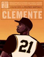 21 : The Story of Roberto Clemente - Wilfred Santiago
