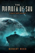 The Memory of Sky : A Great Ship Trilogy - Robert Reed
