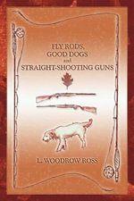 Fly Rods, Good Dogs and Straight-Shooting Guns - L Woodrow Ross