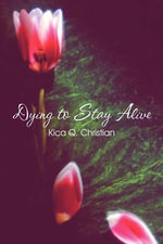 Dying to Stay Alive - Kica Q Christian