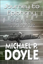 Journey to Epiphany : A Musical Voyage Into the Subconscience - Michael P Doyle