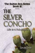 The Silver Concho : Life Is a Rub-Board: The Button Box Series Book III - Sandy Jones