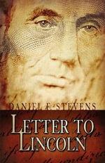 Letter to Lincoln - Daniel F Stevens