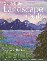 Quick Little Landscape Quilts :  24 Easy Techniques to Create a Materpiece - Joyce Becker