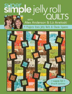 Super Simple Jelly Roll Quilts : 9 Projects from Jelly Rolls & Charm Squares - Alex Anderson