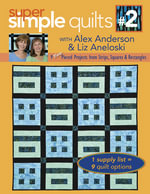 Super Simple Quilts #2 with Alex Anderson & Liz Aneloski : 9 NEW Pieced Projects from Strips, Squares & Rectangles - Alex Anderson