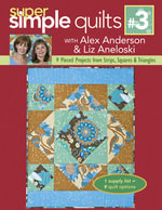 Super Simple Quilts #3 with Alex Anderson & Liz Aneloski : 9 Pieced Projects from Strips, Squares & Triangles - Alex Anderson