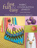 Fast, Fun & EasyFabric Cover-Button Jewelry : Create Gifts & Glamour in an Afternoon - Laura West Kong