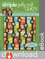 Super Simple Jelly Roll Quilts with Alex Anderson and Liz Aneloski : 9 Projects from Jelly Rolls & Charm Squares - Alex Anderson
