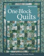 Wonky One-block Quilts : Simple Technique, Dramatic Results - Marlous Carter
