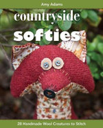 Countryside Softies : 28 Handmade Wool - Amy Adams