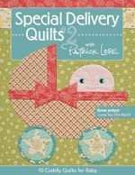 Special Delivery Quilts : 10 Cuddly Quilts for Baby No. 2 - Patrick Lose