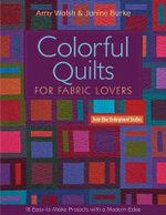 Colorful Quilts for Fabric Lovers : 10 Easy-To-Make Project with a Modern Edge from Blue Underground Studios - Amy Walsh