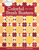 Colorful Stash Busters : 10 New Projects from Mary's Cottage Quilts - Mary Cowan