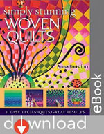 Simply Stunning Woven Quilts : 11 Easy Techniques, Great Results - Anna Faustino