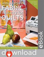 Innovative Fabric Imagery For Quilts : Must-Have Guide to Transforming & Printing Your Favorite Images on Fabric - Cyndy Lyle Rymer
