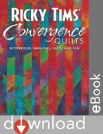 Ricky Tims Convergence Quilts : Mysterious, Magical, Easy, and Fun - Ricky Tims