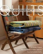 Transparency Quilts : 10 Modern Projects - Keys for Success in Fabric Selection - From the FunQuilts Studio - Weeks Ringle