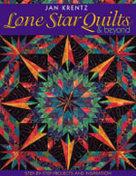 Lone Star Quilts & Beyond : Step-by-Step Projects and Inspiration - Jan Krentz
