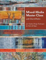 Mixed-media Master Class : 50+ Surface-design Techniques for Fabric & Paper - Sherrill Kahn