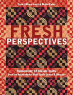 Fresh Perspectives : Reinventing 18 Classic Quilts from the International Quilt Study Center & Museum - Carol Gilham Jones
