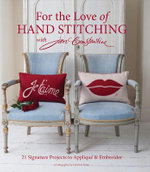 For the Love of Hand Stitching with Jan Constantine : 21 Signature Projects to Applique & Embroider - Jan Constantine