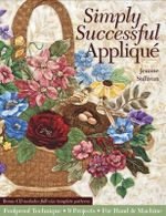 Simply Successful Applique : Foolproof Technique 9 Projects for Hand & Machine - Jeanne Sullivan