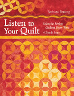 Listen to Your Quilt : Creative Forms in Design and Architecture - Barbara Persing