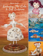Enchanting Art Dolls and Soft Sculptures : Sculpting Crazy Quilting Embellishing Embroidery - Marina Druker
