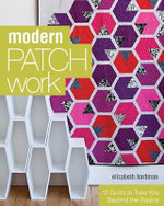 Modern Patchwork : 12 Quilts to Take You Beyond the Basics - Elizabeth Hartman