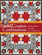 Creative Combinations : Stunning Blocks & Borders from a Single Unit - Carol Doak