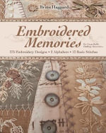 Embroidered Memories : 375 Embroidery Designs 2 Alphabets 13 Basic Stitches for Crazy Quilts, Clothing, Accessories... - Brian Haggard