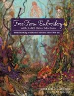 Free-form Embroidery : Transforming Traditional Stitches into Fiber Art - Judith Baker Montano