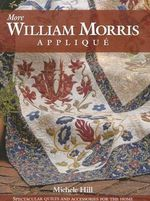 More William Morris Applique : Spectacular Quilts and Accessories for the Home - Michele Hill