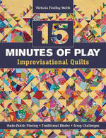 15 Minutes of Play : Improvisational Quilts - Victoria Findlay Wolfe