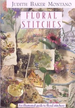 Floral Stitches : An Illustrated Guide to Floral Stitchery - Judith Baker Montano