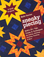 Sneaky Piecing : Beth S 20+ Tips, Tricks & Techniques for Piecing, Stitching, Cutting, Finishing, Pressing & More - Beth Ferrier