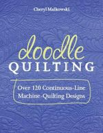 Doodle Quilting : Over 120 Continuous-line Machine Quilting Designs - Cheryl Malkowski