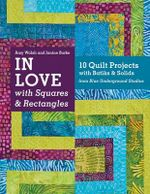 In Love with Squares & Rectangles : 10 Quilt Projects with Batiks & Solids from Blue Underground Studios - Amy Walsh