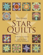 Star Quilts : 35 Blocks, 5 Projects - Easy No-math Drafting Technique - Mary Knapp