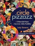 Circle Pizzazz : 12 Vibrant Quilt Projects - Judy Sisneros