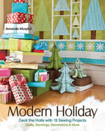 Modern Holiday : Deck the Halls with 18 Sewing Projects  Quilts, Stockings, Decorations & More - Amanda Murphy