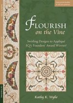 Flourish on the Vine : Swirling Designs to Applique Iqa Founders Award Winner! - Kathy K. Wylie